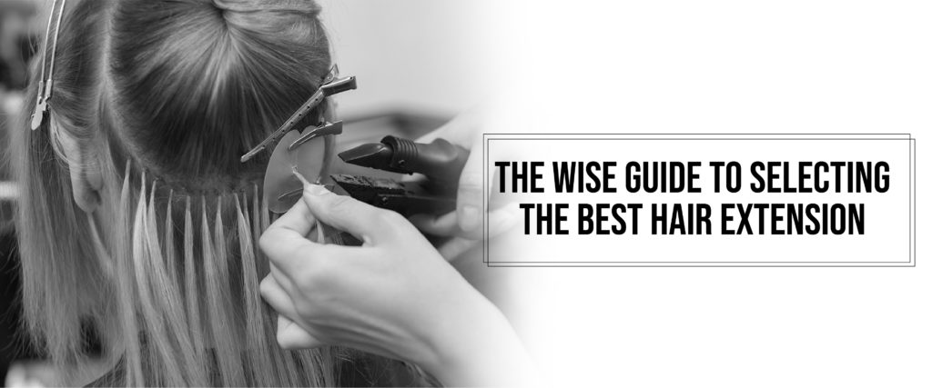The wise guide to selecting the best hair extension 24.2.2020